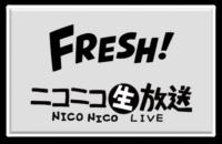 FRESH! ニコ生